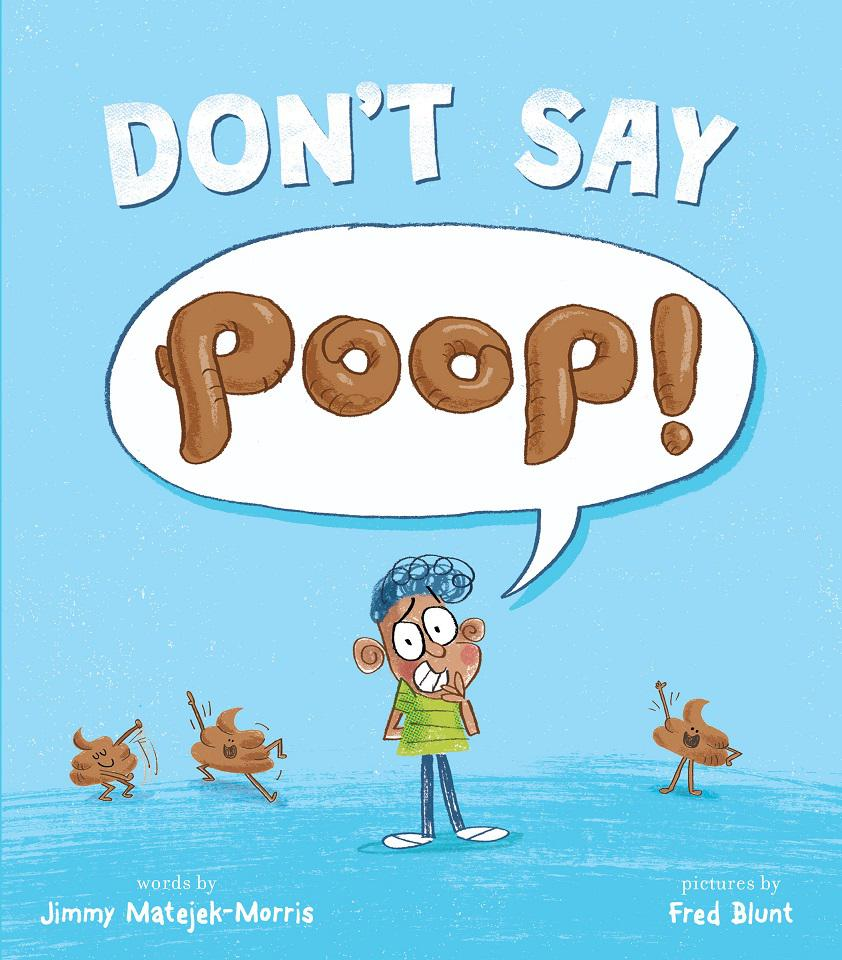 The cover of the book features the title Don't Say Poop in a speech bubble coming from the embarrassed narrator's mouth. The small child, standing against a sky blue background, blushes as he is forced to say that dreadful word aloud. Three anthropomorphized poops dance on either side of him. They have excellent moves.